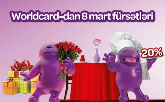 Worldcard-dan xanımlar üçün 8 mart fürsətləri!