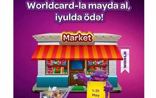 World Üzv Marketlərdə Mayda alış-veriş et, İyulda ödəniş et