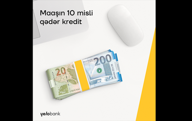 Yelo Bankdan maaşınızın 10 misli qədər kredit!