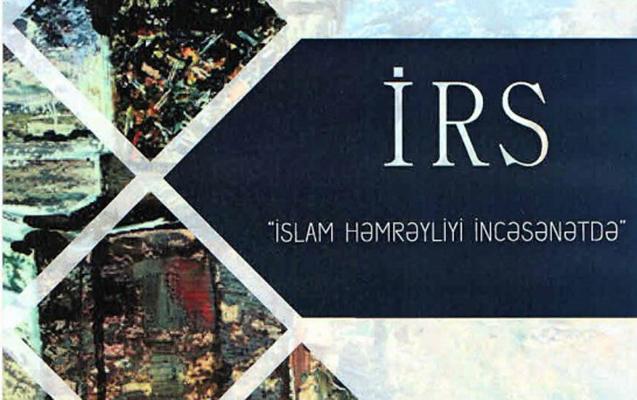 """""""İRS. İslam həmrəyliyi incəsənətdə"""" adlı sərgi keçiriləcək"""