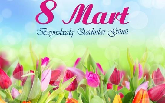 8 mart - Beynəlxalq Qadınlar Günüdür
