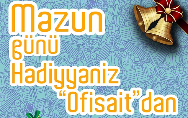 """""""Ofisait""""dan məzun günündə hədiyyə yağışı"""
