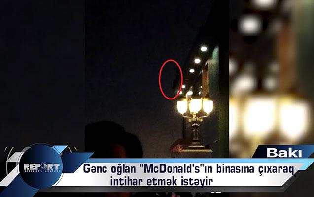 """Bakıda gənc oğlan özünü """"McDonald's""""ın binasından atmaq istəyib - Video"""