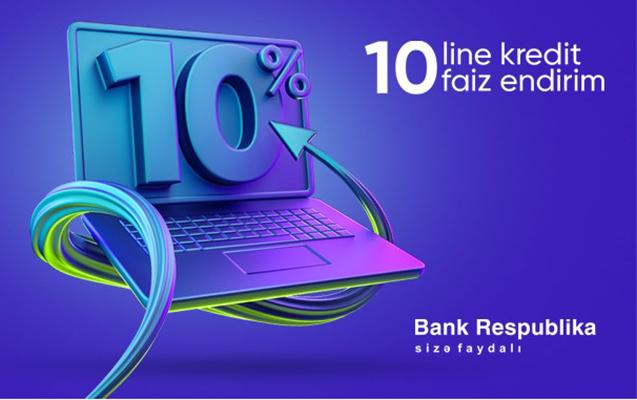 Bank Respublika onlayn kreditlərə 10% endirim tətbiq edir