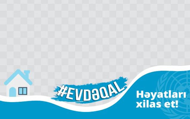 """""""Evdə qal, həyatları xilas et!"""""""