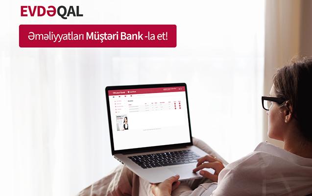 """Evdə qal və əməliyyatları """"Müştəri Bank""""la et!"""